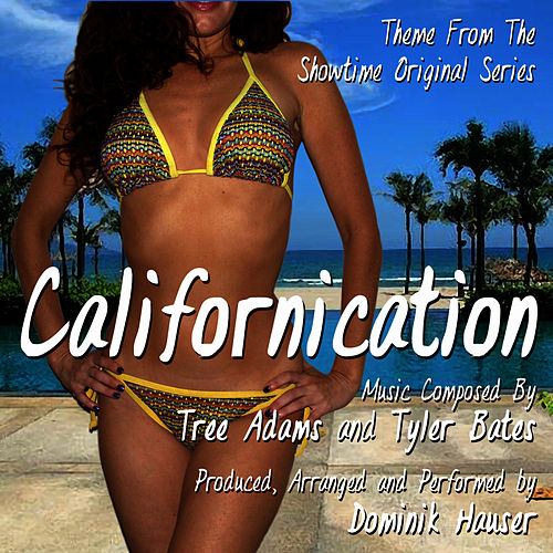 Play & Download Californication - Main Theme from the Showtime Original Series (Tree Adams, Tyler Bates) by Dominik Hauser | Napster