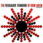 Play & Download The Persuasive Tombone Of Urbie Green by Urbie Green | Napster