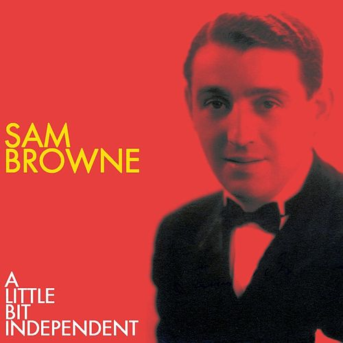 A Little Bit Independent by Sam Browne