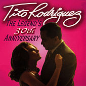 The Legend's 30th Anniversary by Tito Rodriguez
