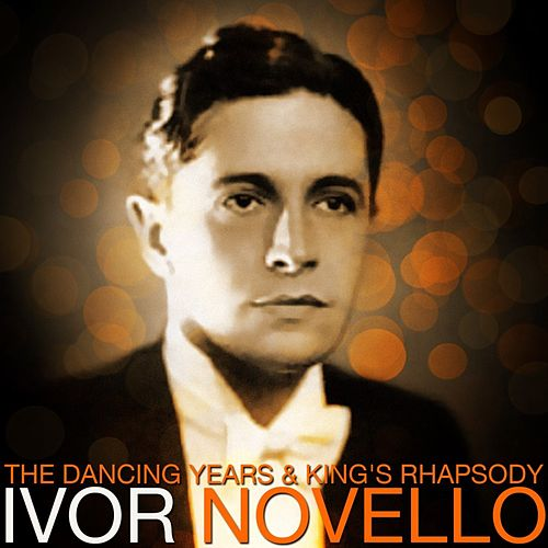 Play & Download The Dancing Years & King's Rhapsody by Ivor Novello | Napster