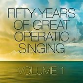 Play & Download Fifty Years Of Great Operatic Singing Volume 1 by Various Artists | Napster