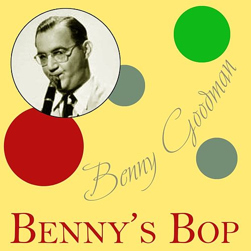 Play & Download Benny's Bop by Benny Goodman | Napster