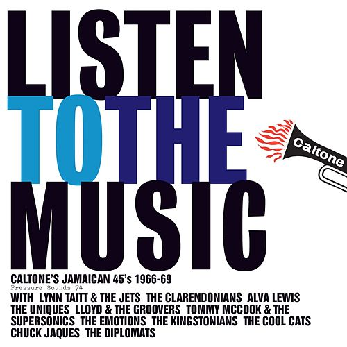 Play & Download Listen To The Music: Caltone's Jamaican 45's 1966-69 by Various Artists | Napster