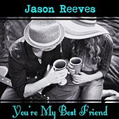 Play & Download You're My Best Friend - Single by Jason Reeves | Napster
