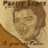 Play & Download A Gozar Con Pastor by Pastor Lopez | Napster