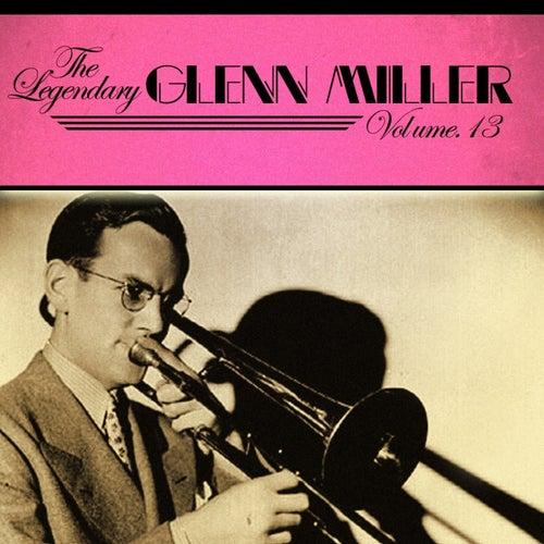 Play & Download The Legendary Glenn Miller Volume 13 by Glenn Miller | Napster