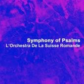 Play & Download Symphony Of Psalms by L'Orchestra de la Suisse Romande | Napster