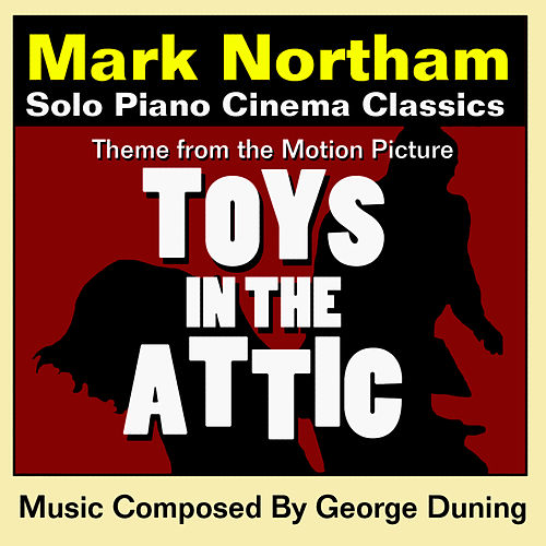 Play & Download Toys In The Attic - Theme from the Motion Picture for Solo Piano (George Duning) by Mark Northam | Napster