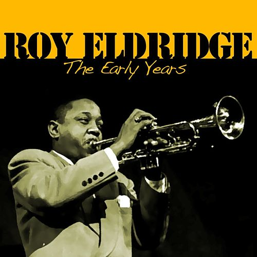 Play & Download The Early Years by Roy Eldridge | Napster