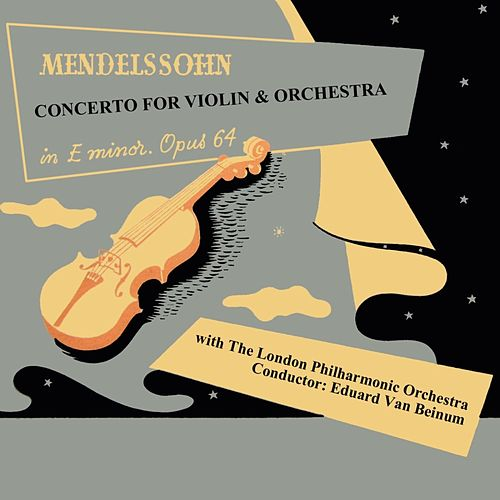 Play & Download Mendelssohn Concerto For Violin & Orchestra by London Philharmonic Orchestra | Napster