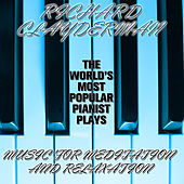 The World's Most Popular Pianist Plays Music for Meditation and Relaxation by Richard Clayderman