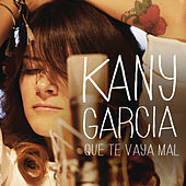 Play & Download Que Te Vaya Mal by Kany García | Napster