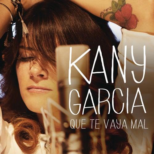 Play & Download Que Te Vaya Mal by Kany García | Napster