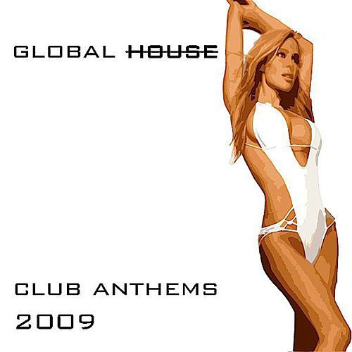 Play & Download Global House-Club Anthems 2009 by Various Artists | Napster