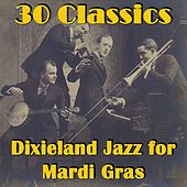 30 Classics: Dixieland Jazz for Mardi Gras by Various Artists