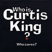 Who Is Curtis King? Who Cares? by Curtis King Band