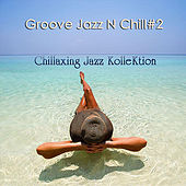 Groove Jazz N Chill #2 by Chillaxing Jazz Kollektion