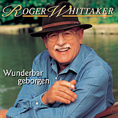 Play & Download Wunderbar geborgen by Roger Whittaker | Napster