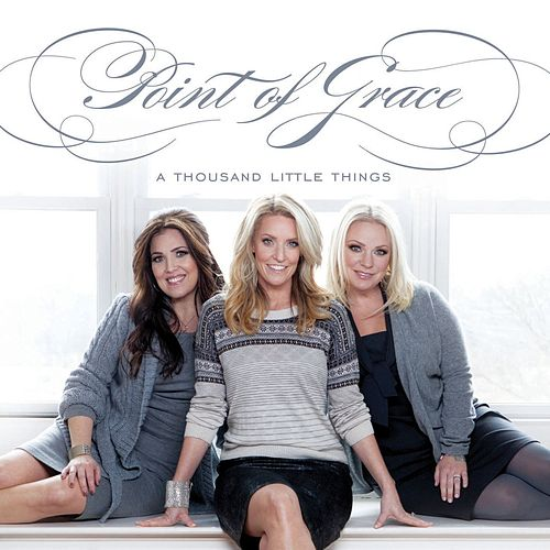 A Thousand Little Things by Point of Grace