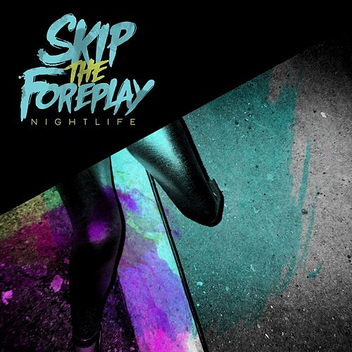 Nightlife by Skip The Foreplay