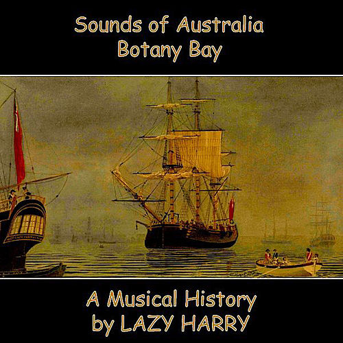 Play & Download Sounds of Australia-Botany Bay A Musical History by Lazy Harry | Napster