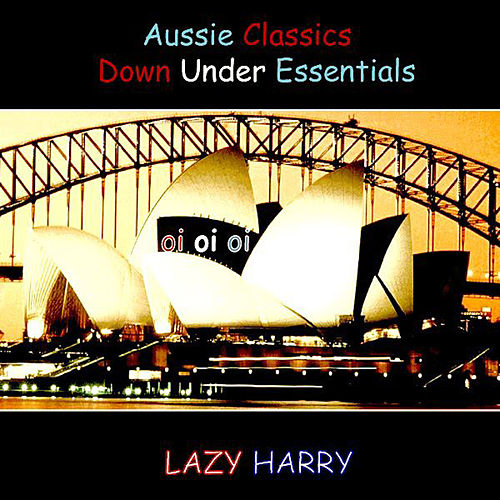 Play & Download Aussie Classics-Down Under Essentials by Lazy Harry | Napster