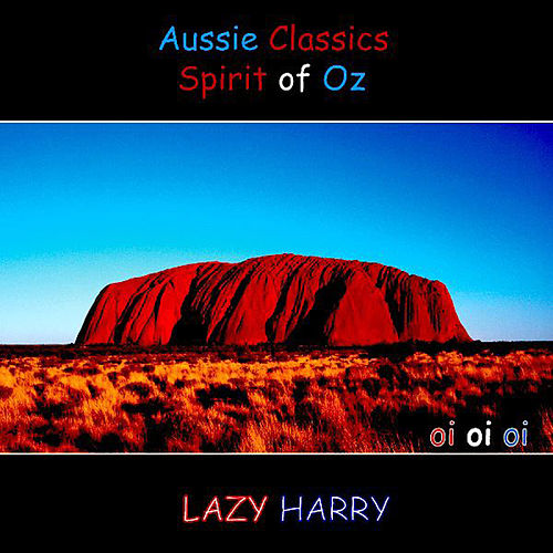 Play & Download Aussie Classics-The Spirit of OZ by Lazy Harry | Napster