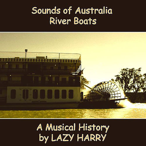 Play & Download Sounds of Australia-River Boats A Musical History by Lazy Harry | Napster