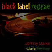 Play & Download Black Label Reggae-Johnny Clarke-Vol. 33 by Johnny Clarke | Napster