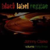 Black Label Reggae-Johnny Clarke-Vol. 33 by Johnny Clarke