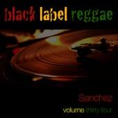 Play & Download Black Label Reggae-Sanchez-Vol. 34 by Sanchez | Napster