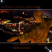 Ultimate Easy Listening-Brasillian Tropical Orchestra-Vol. 1 by Brasilian Tropical Orchestra