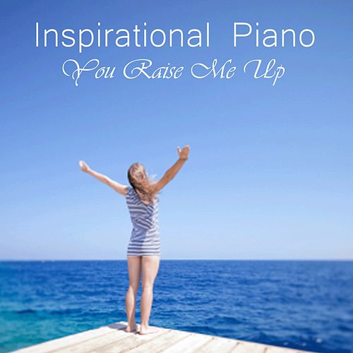 Play & Download Inspirational Piano Music - Raise Me Up - The Prayer by Inspirational Piano Music | Napster