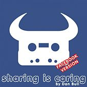 Play & Download Sharing Is Caring (Facebook) by Dan Bull | Napster