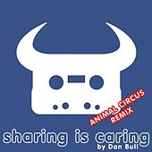 Play & Download Sharing Is Caring (Animal Circus Remix) by Dan Bull | Napster