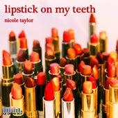 Lipstick On My Teeth - Single by Nicole Taylor