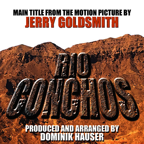 Play & Download Rio Conchos - Main Title from the Motion Picture (Jerry Goldsmith) by Dominik Hauser | Napster