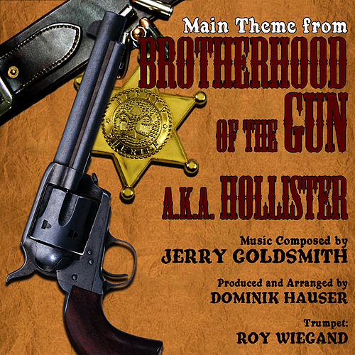 Play & Download Brotherhood Of The Gun aka Hollister - Main Theme from the Motion Picture (Jerry Goldsmith) by Dominik Hauser | Napster
