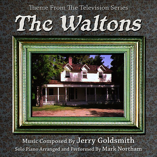 Play & Download The Waltons - Theme from the Television Series (Jerry Goldsmith) by Mark Northam | Napster