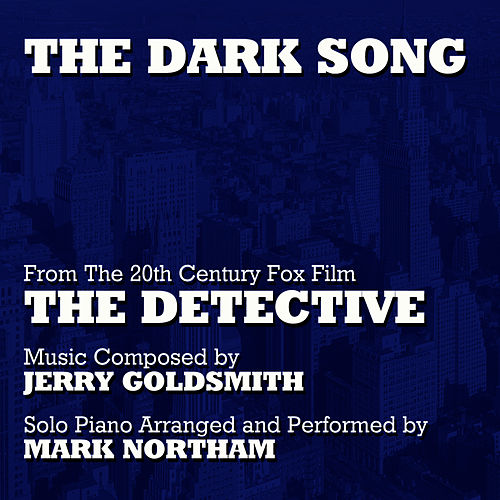 Play & Download The Dark Song (Solo Piano Version) - from the 20th Century Fox Motion Picture 'The Detective' (Jerry Goldsmith) by Mark Northam | Napster