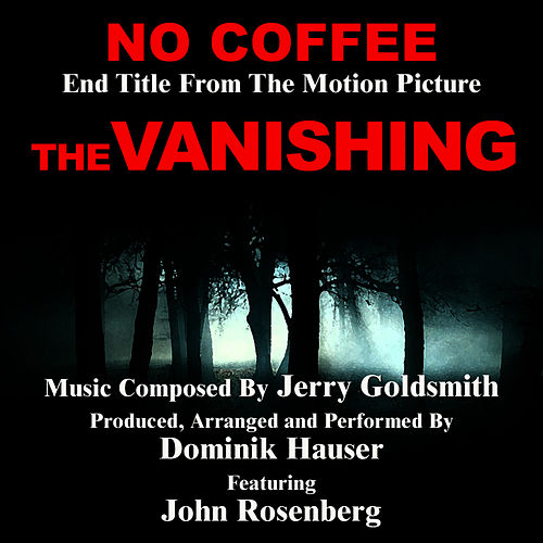 Play & Download No Coffee - End Title from the Motion Picture 'The Vanishing' (Jerry Goldsmith) by Dominik Hauser | Napster
