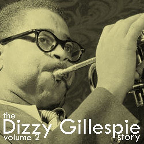 Volume 2 Of The Dizzy Gillespie Story by Dizzy Gillespie