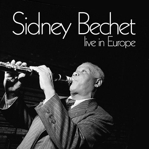 Play & Download Live In Europe by Sidney Bechet | Napster