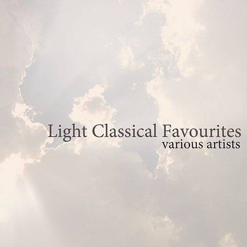 Play & Download Light Classical Favourites by Various Artists | Napster