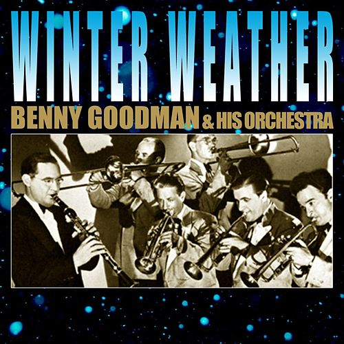 Play & Download Winter Weather by Benny Goodman | Napster