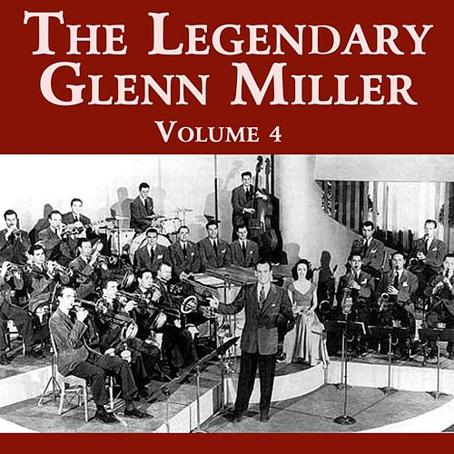 Play & Download The Legendary Glenn Miller Volume 4 by Glenn Miller | Napster