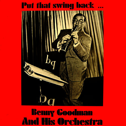Play & Download Put That Swing Back by Benny Goodman | Napster