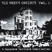 Six Weeks Omnibus, Vol 2 (A Japanese Hardcore Compilation) by Various Artists