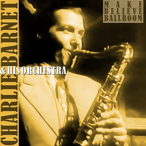 Play & Download Make Believe Ballroom by Charlie Barnet & His Orchestra | Napster